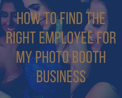 How to Find the Right Employee For My Photo Booth Business main