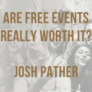 Are free events really worth it josh pather main