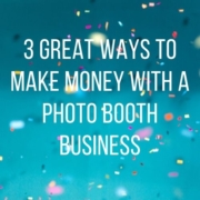 3 Great Ways to Make Money with a Photo Booth Business main