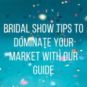 Bridal Show Tips to Dominate Your Market With Our Guide Main