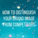how to distinguish your brand image from the competition main